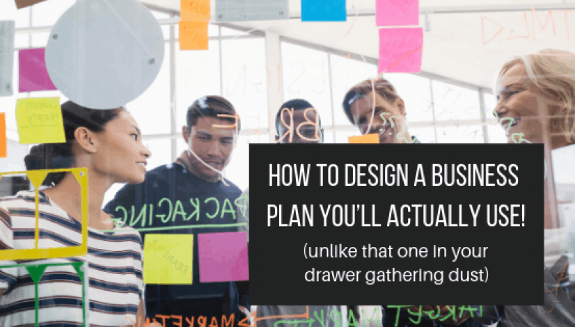 How to design a business plan you'll actually USE!