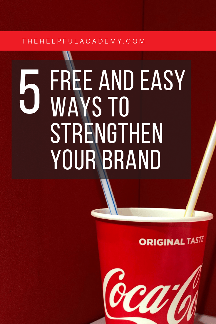 5 FREE and EASY ways to strengthen your brand _ The Helpful Academy